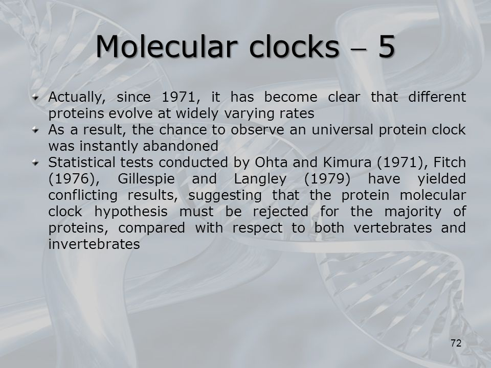 Molecular clocks  5 Actually, since 1971, it has become clear that different proteins evolve at widely varying rates.