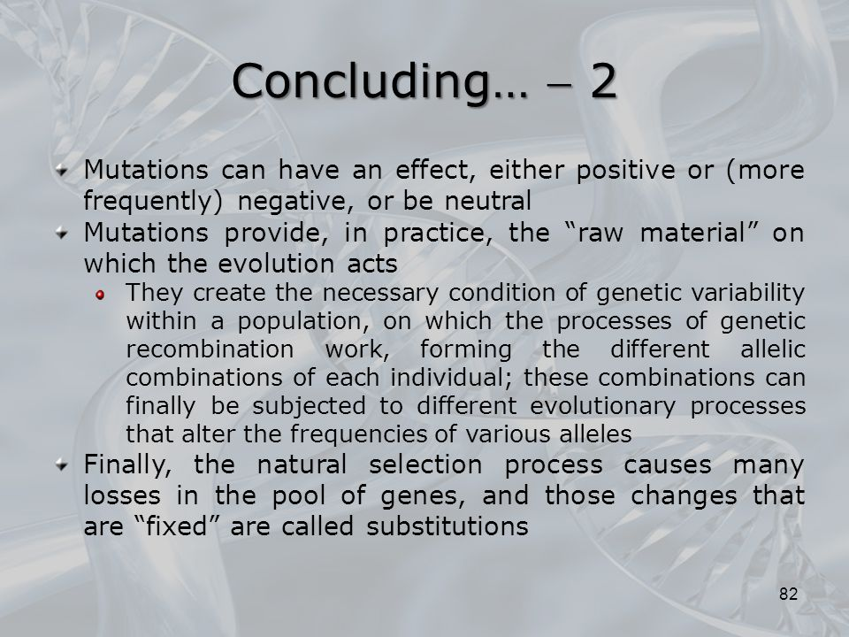 Concluding…  2 Mutations can have an effect, either positive or (more frequently) negative, or be neutral.