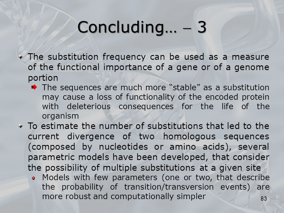 Concluding…  3 The substitution frequency can be used as a measure of the functional importance of a gene or of a genome portion.