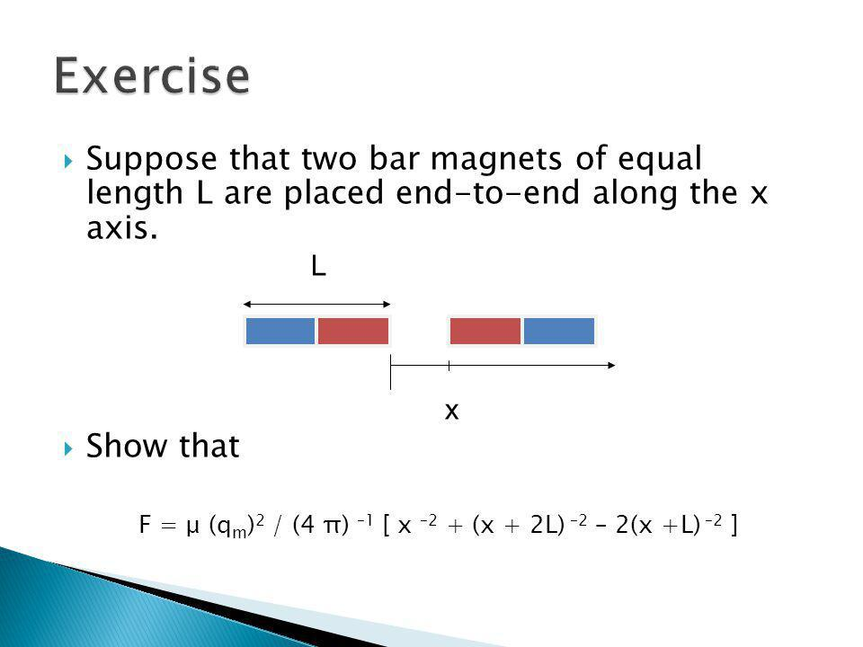 Exercise Suppose that two bar magnets of equal length L are placed end-to-end along the x axis. L.