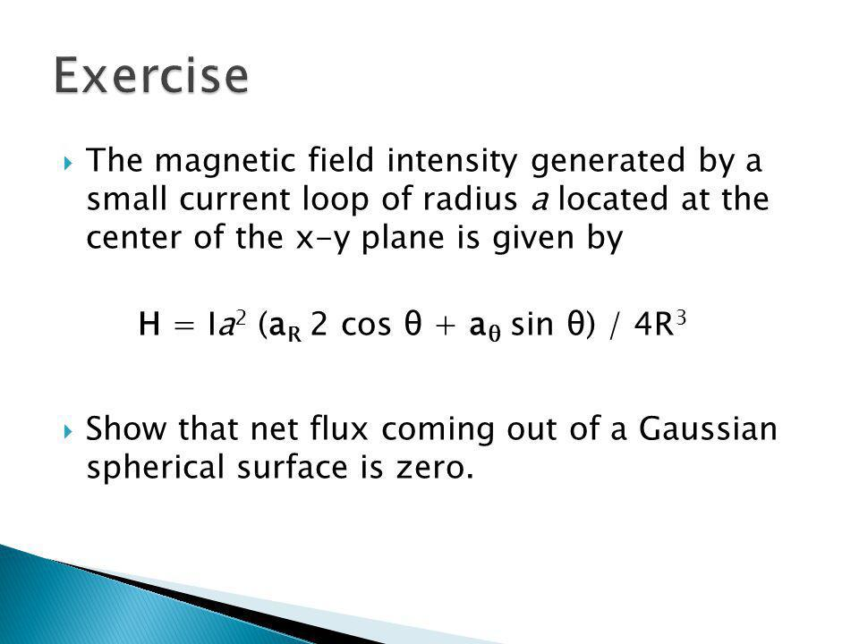 Exercise The magnetic field intensity generated by a small current loop of radius a located at the center of the x-y plane is given by.