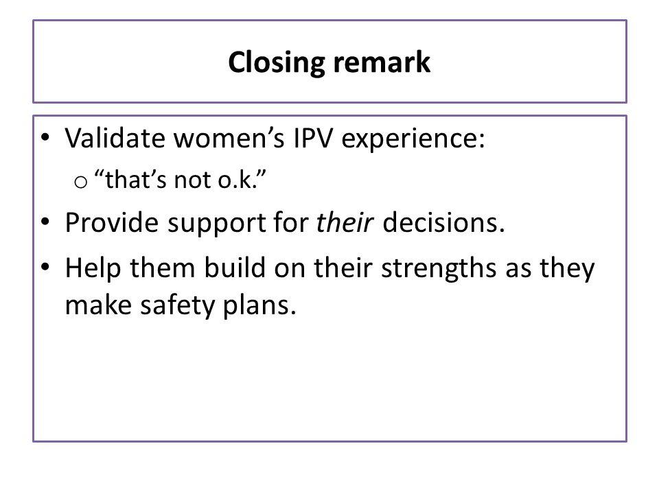 Closing remark Validate women's IPV experience: