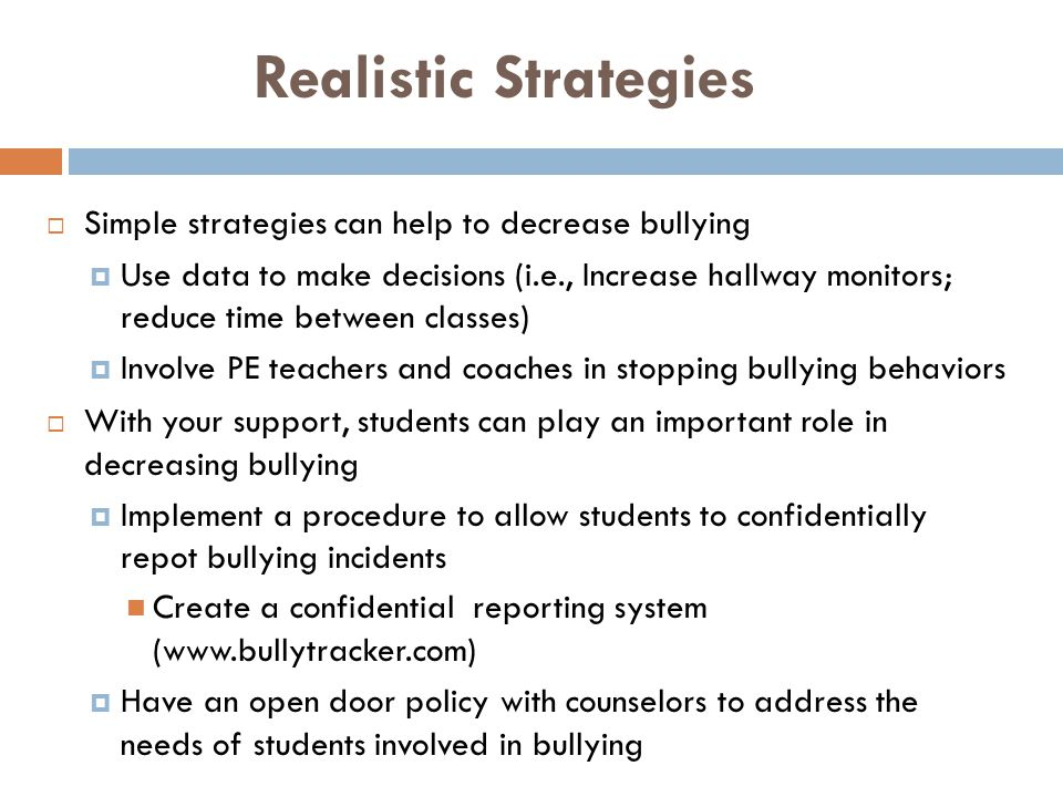 Realistic Strategies Simple strategies can help to decrease bullying