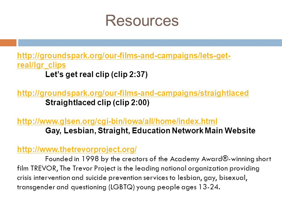 Resources http://groundspark.org/our-films-and-campaigns/lets-get-real/lgr_clips. Let's get real clip (clip 2:37)