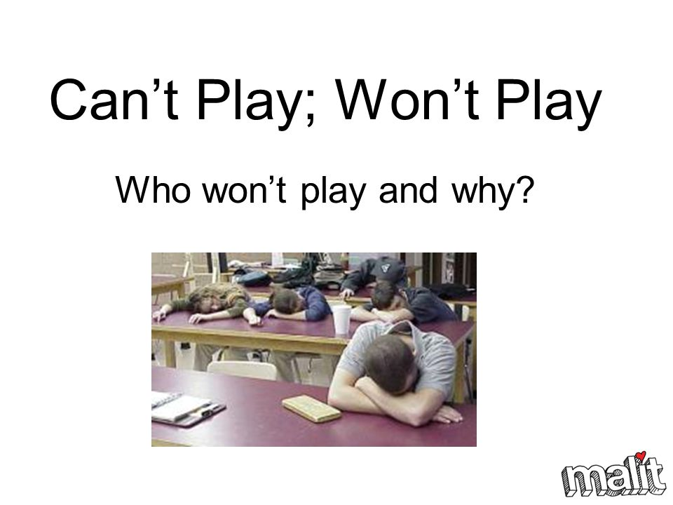 Can't Play; Won't Play Who won't play and why