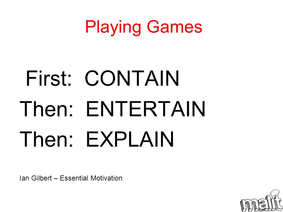 First: CONTAIN Then: ENTERTAIN Then: EXPLAIN Playing Games