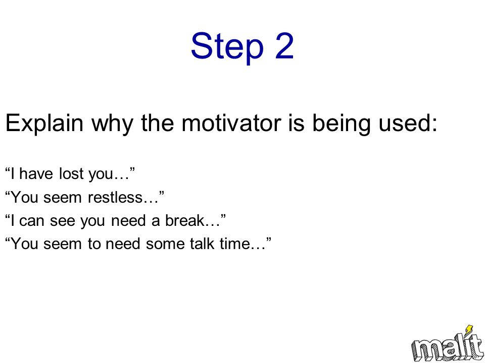 Step 2 Explain why the motivator is being used: I have lost you…