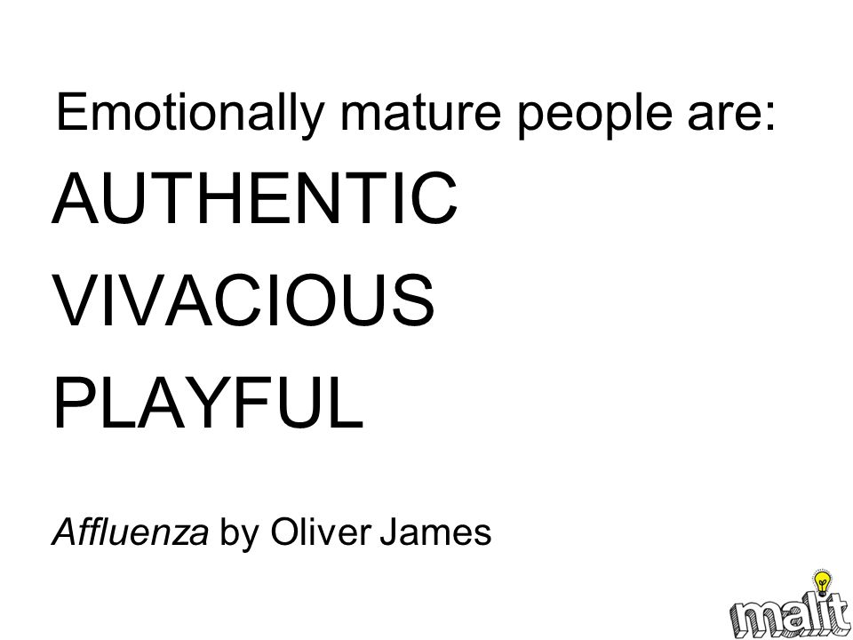Emotionally mature people are: