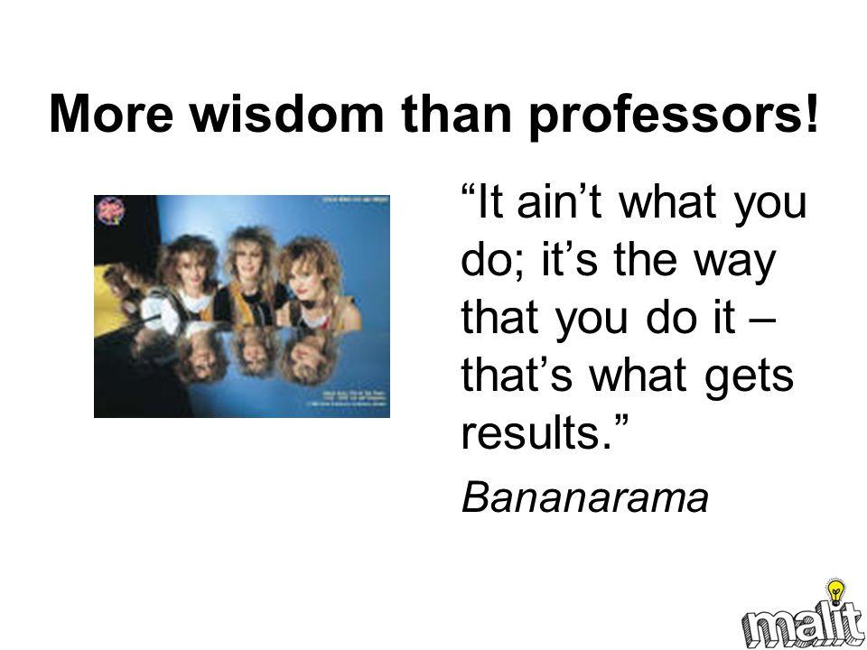 More wisdom than professors!
