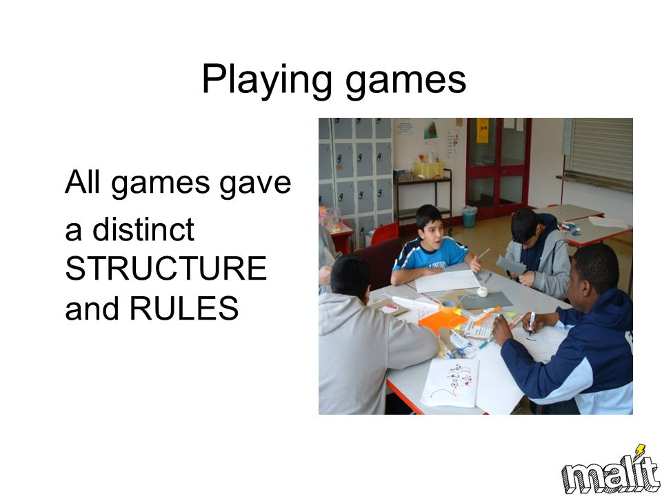 Playing games All games gave a distinct STRUCTURE and RULES