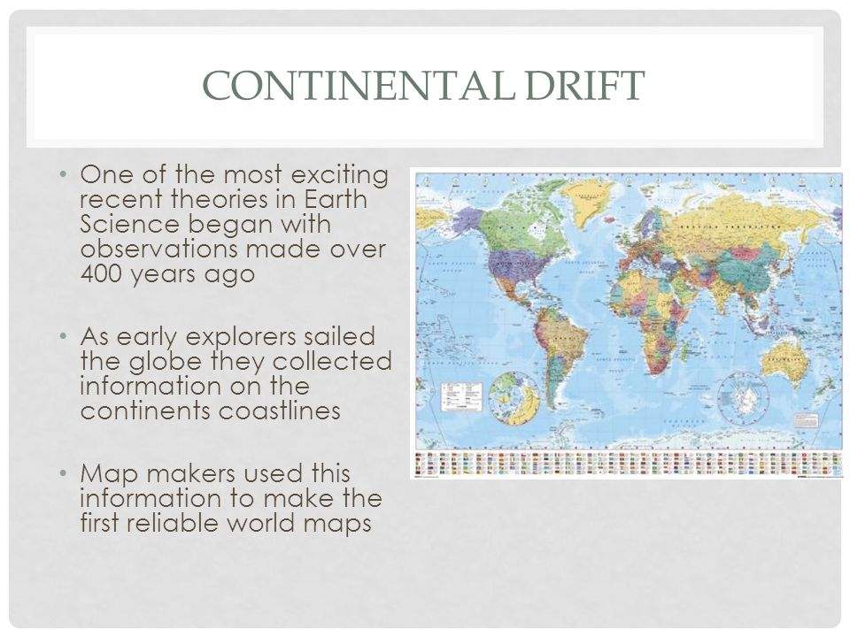 Continental Drift One of the most exciting recent theories in Earth Science began with observations made over 400 years ago.