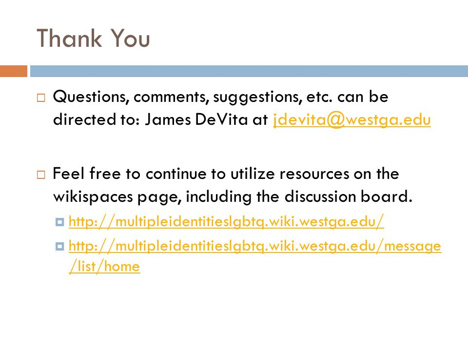 Thank You Questions, comments, suggestions, etc. can be directed to: James DeVita at jdevita@westga.edu.