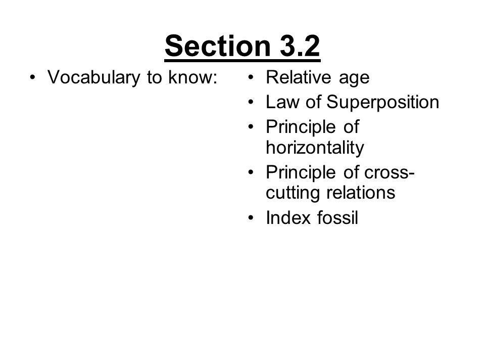Section 3.2 Vocabulary to know: Relative age Law of Superposition