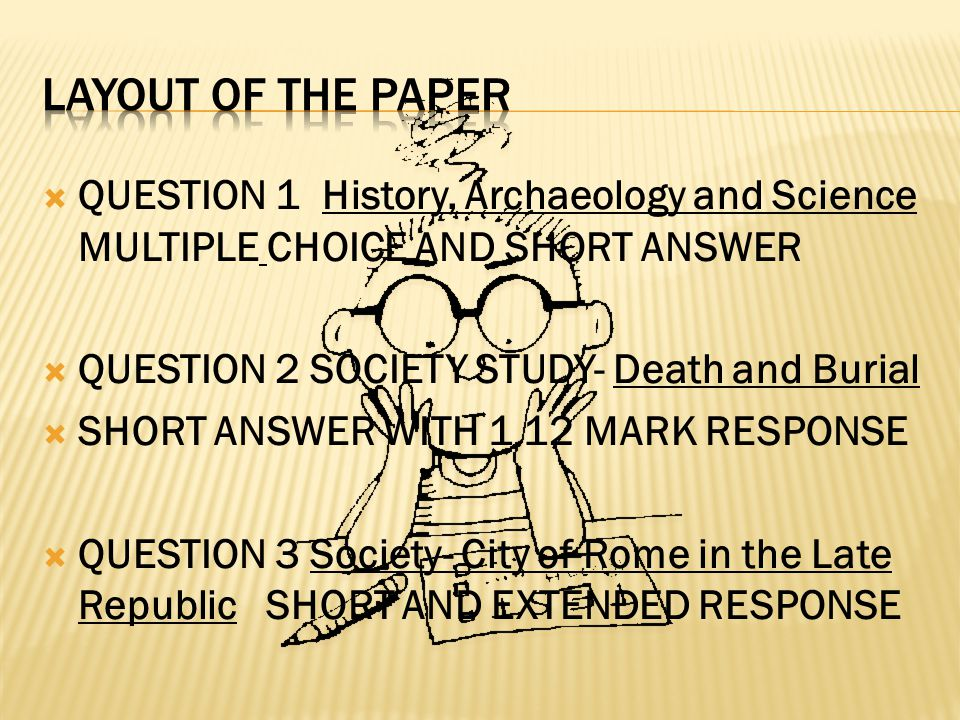 Layout of the paper QUESTION 1 History, Archaeology and Science MULTIPLE CHOICE AND SHORT ANSWER. QUESTION 2 SOCIETY STUDY- Death and Burial.