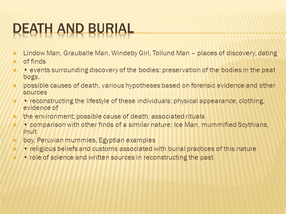 Death and burial Lindow Man, Grauballe Man, Windeby Girl, Tollund Man – places of discovery, dating.