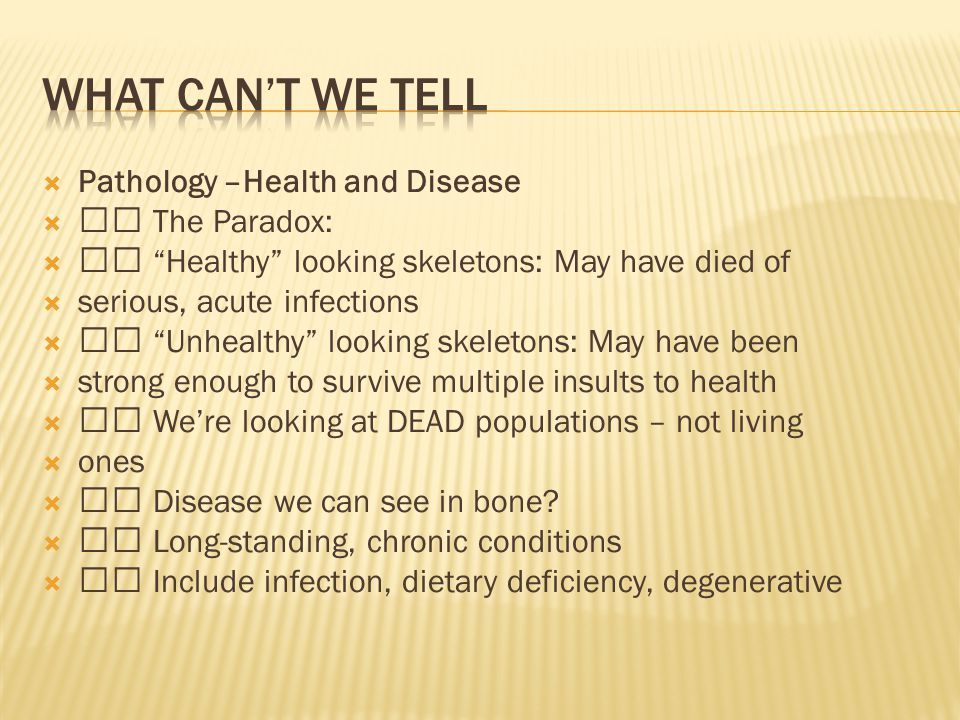 WHAT CAN'T WE TELL Pathology –Health and Disease 􀂄 The Paradox: