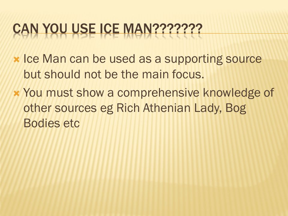 Can you use Ice Man Ice Man can be used as a supporting source but should not be the main focus.
