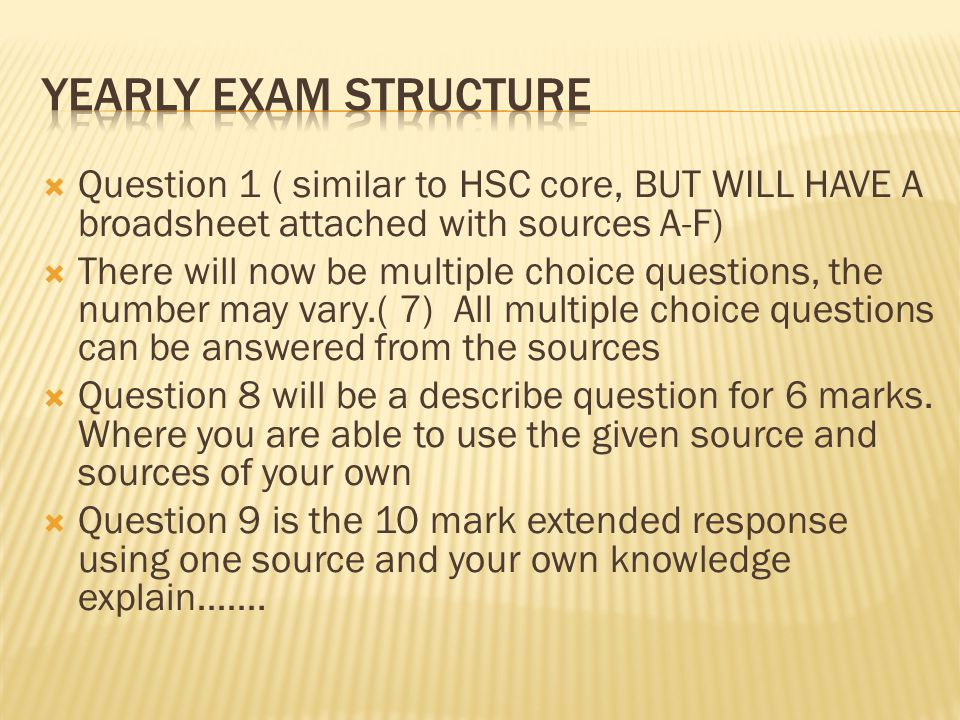 YEARLY eXAm Structure Question 1 ( similar to HSC core, BUT WILL HAVE A broadsheet attached with sources A-F)