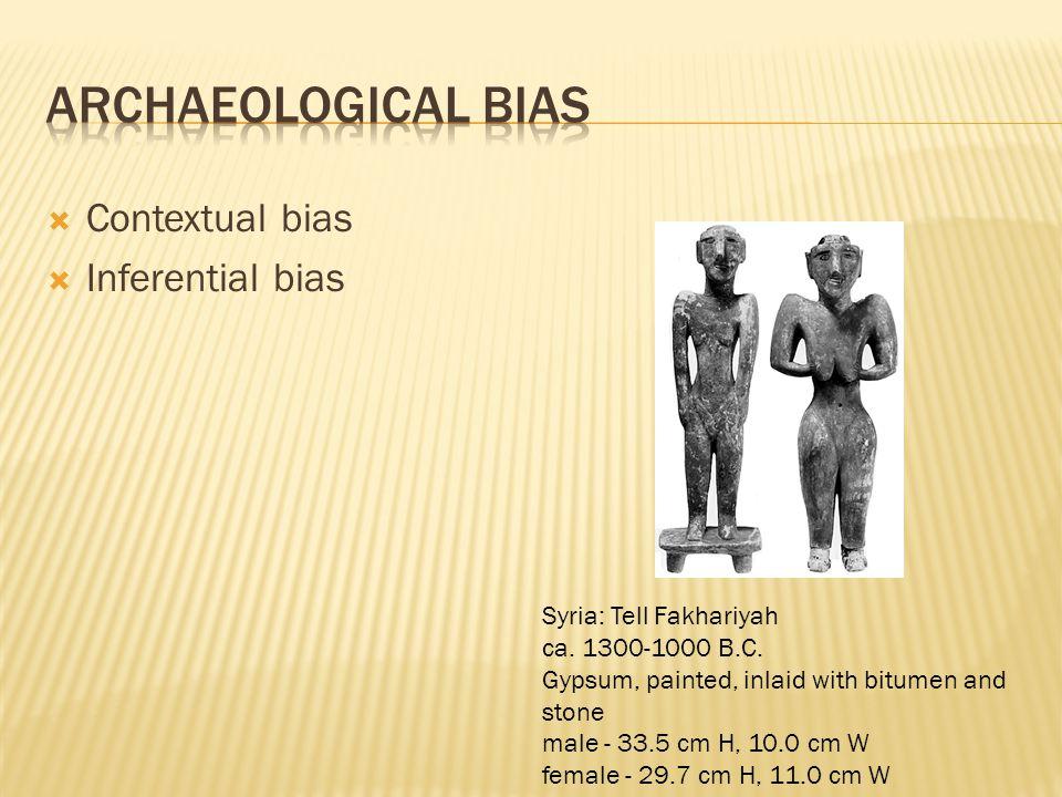 Archaeological bias Contextual bias Inferential bias
