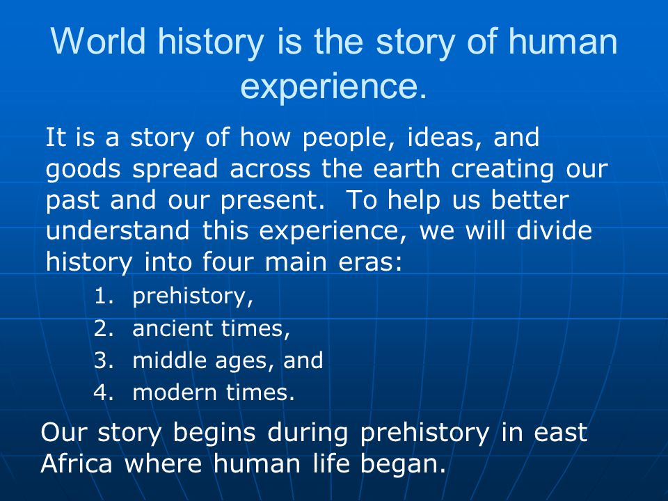 World history is the story of human experience.