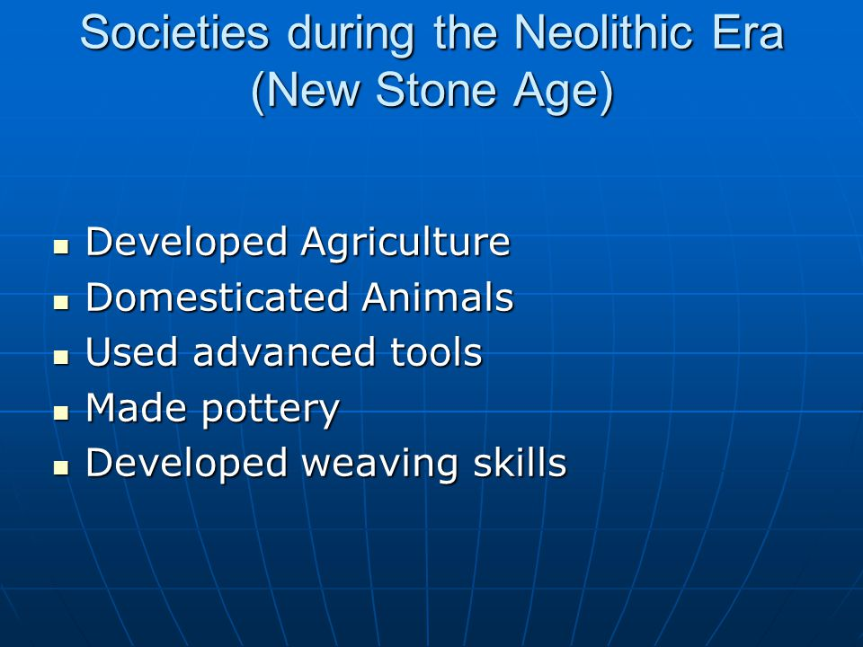 Societies during the Neolithic Era (New Stone Age)