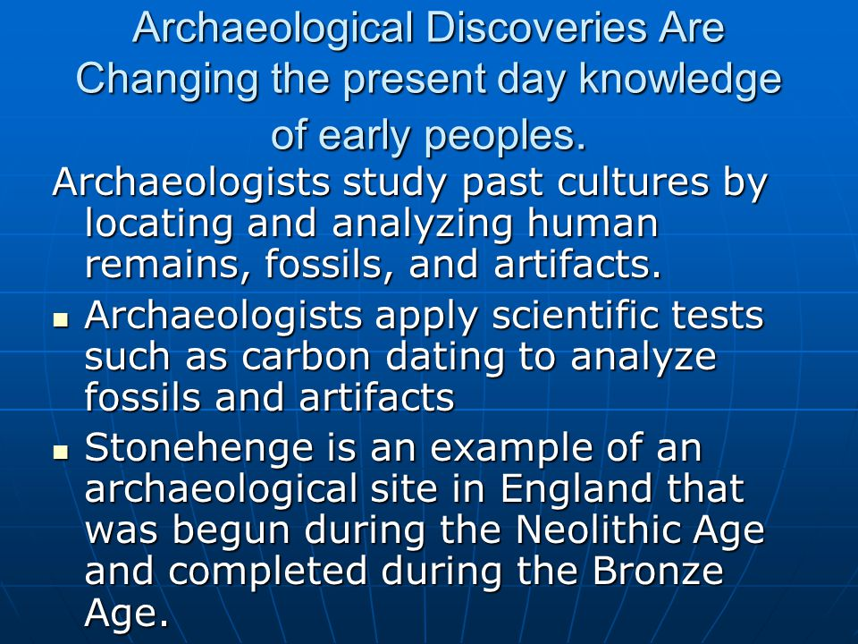 Archaeological Discoveries Are Changing the present day knowledge of early peoples.