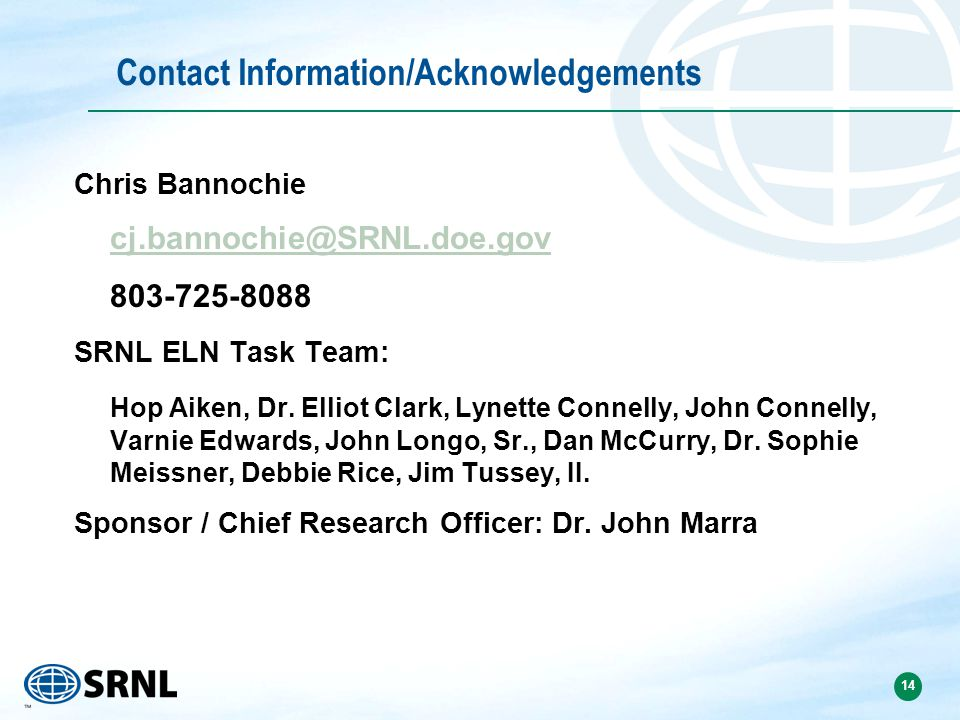 Contact Information/Acknowledgements Chris Bannochie. cj.bannochie@SRNL.doe.gov. 803-725-8088. SRNL ELN Task Team: