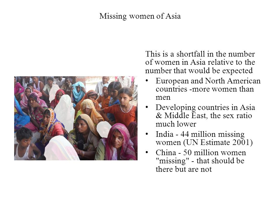 Missing women of Asia This is a shortfall in the number of women in Asia relative to the number that would be expected.