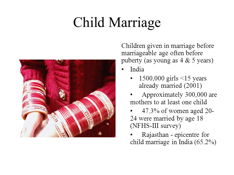 Child Marriage Children given in marriage before marriageable age often before puberty (as young as 4 & 5 years)