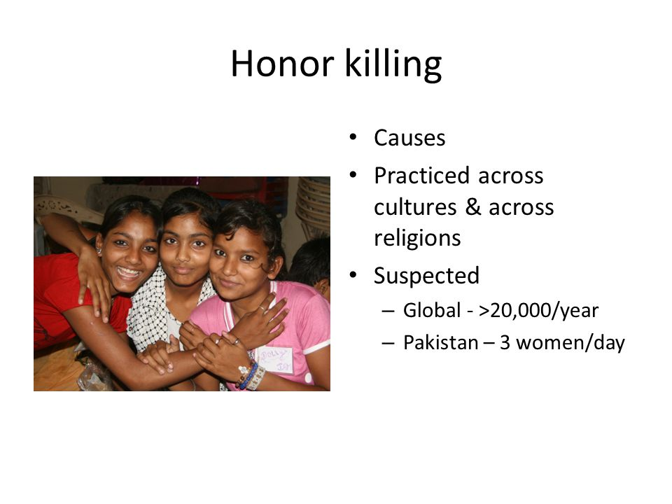 Honor killing Causes Practiced across cultures & across religions