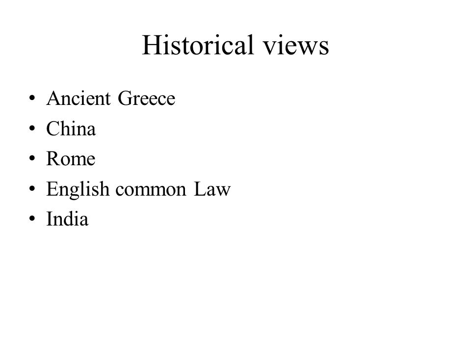 Historical views Ancient Greece China Rome English common Law India