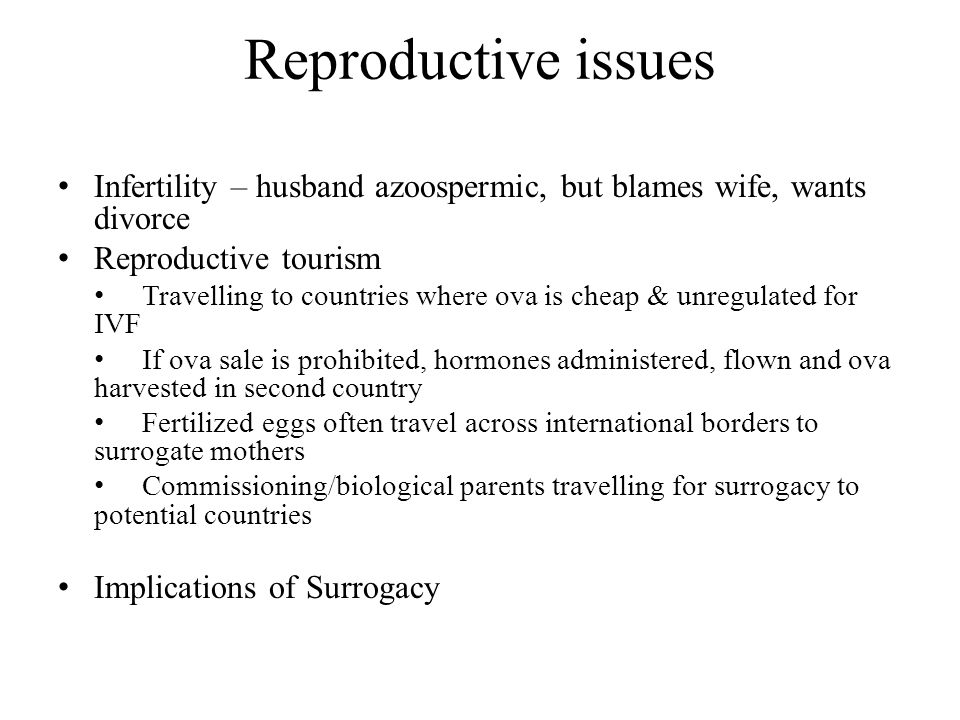 Reproductive issues Infertility – husband azoospermic, but blames wife, wants divorce. Reproductive tourism.