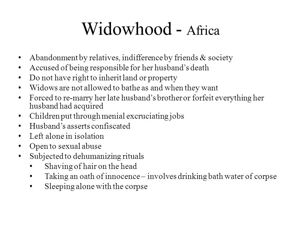 Widowhood - Africa Abandonment by relatives, indifference by friends & society. Accused of being responsible for her husband's death.