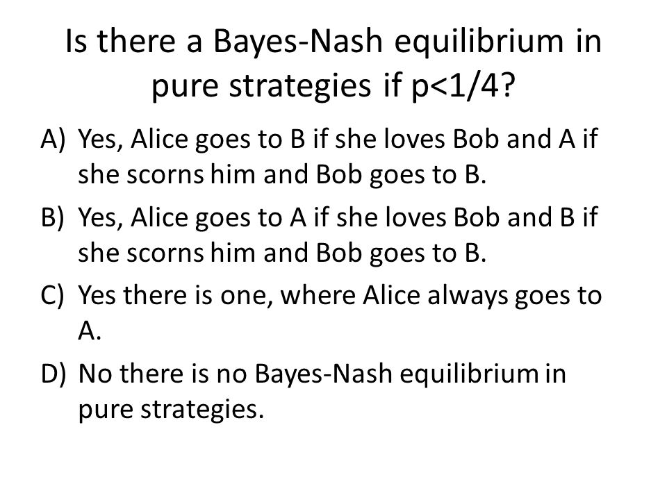 Is there a Bayes-Nash equilibrium in pure strategies if p<1/4