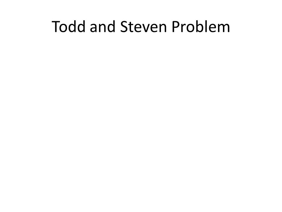 Todd and Steven Problem