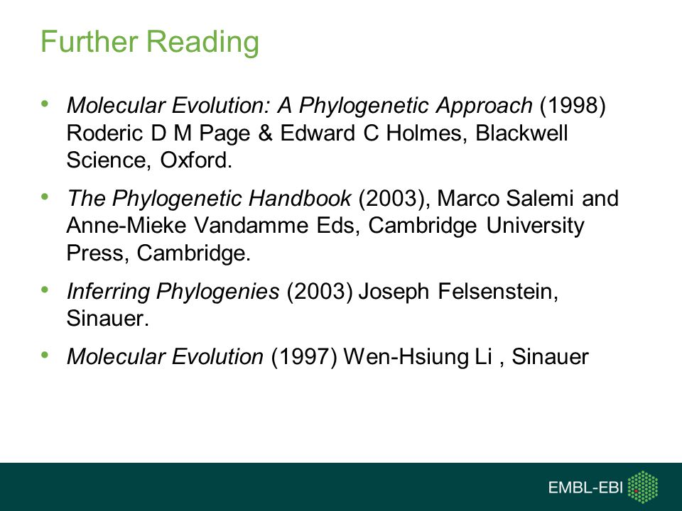 Further Reading Molecular Evolution: A Phylogenetic Approach (1998) Roderic D M Page & Edward C Holmes, Blackwell Science, Oxford.