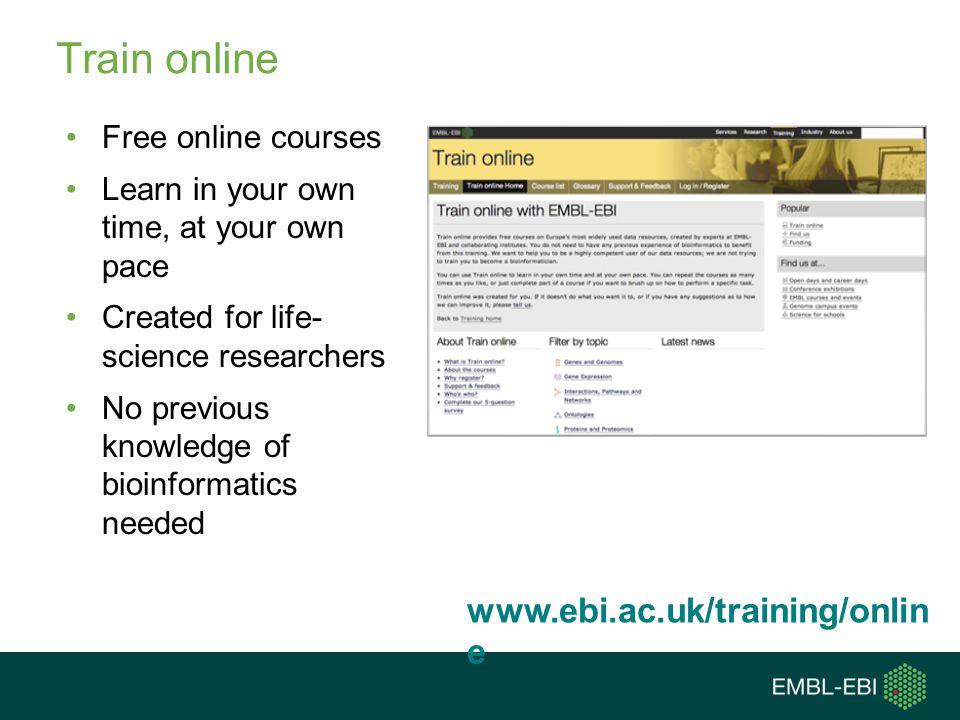 Train online www.ebi.ac.uk/training/online Free online courses