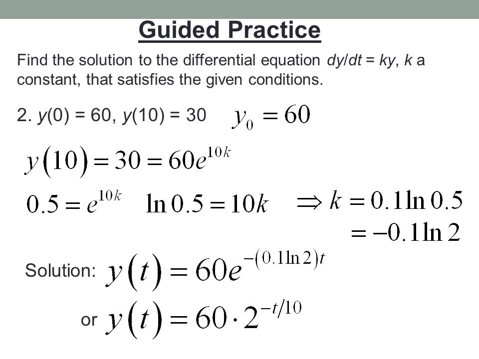 Guided Practice 2. y(0) = 60, y(10) = 30 Solution: or
