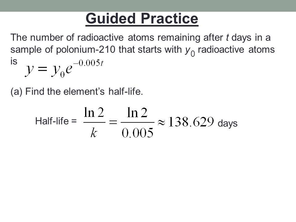 Guided Practice The number of radioactive atoms remaining after t days in a. sample of polonium-210 that starts with y radioactive atoms.