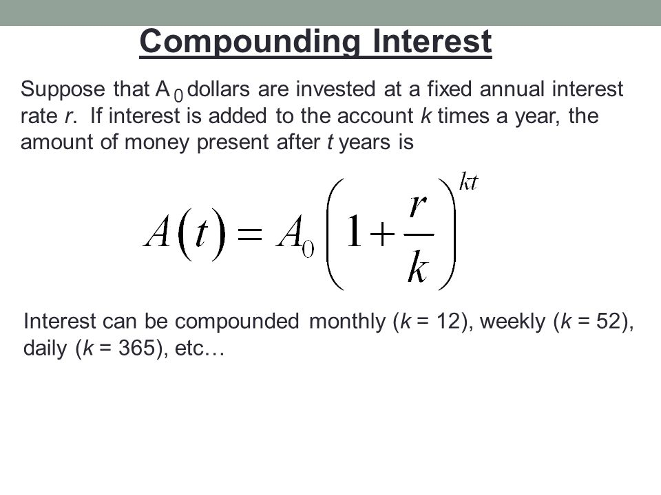 Compounding Interest Suppose that A dollars are invested at a fixed annual interest.