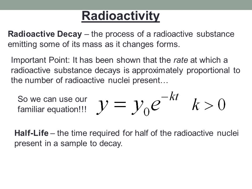 Radioactivity Radioactive Decay – the process of a radioactive substance. emitting some of its mass as it changes forms.