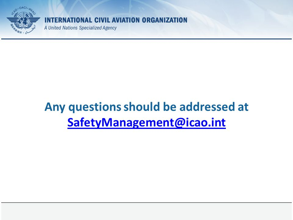 Any questions should be addressed at SafetyManagement@icao.int