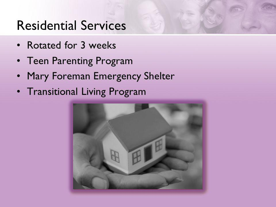 Residential Services Rotated for 3 weeks Teen Parenting Program