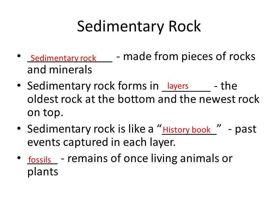 Sedimentary Rock ______________ - made from pieces of rocks and minerals.