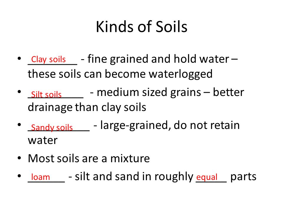 Kinds of Soils ________ - fine grained and hold water – these soils can become waterlogged.