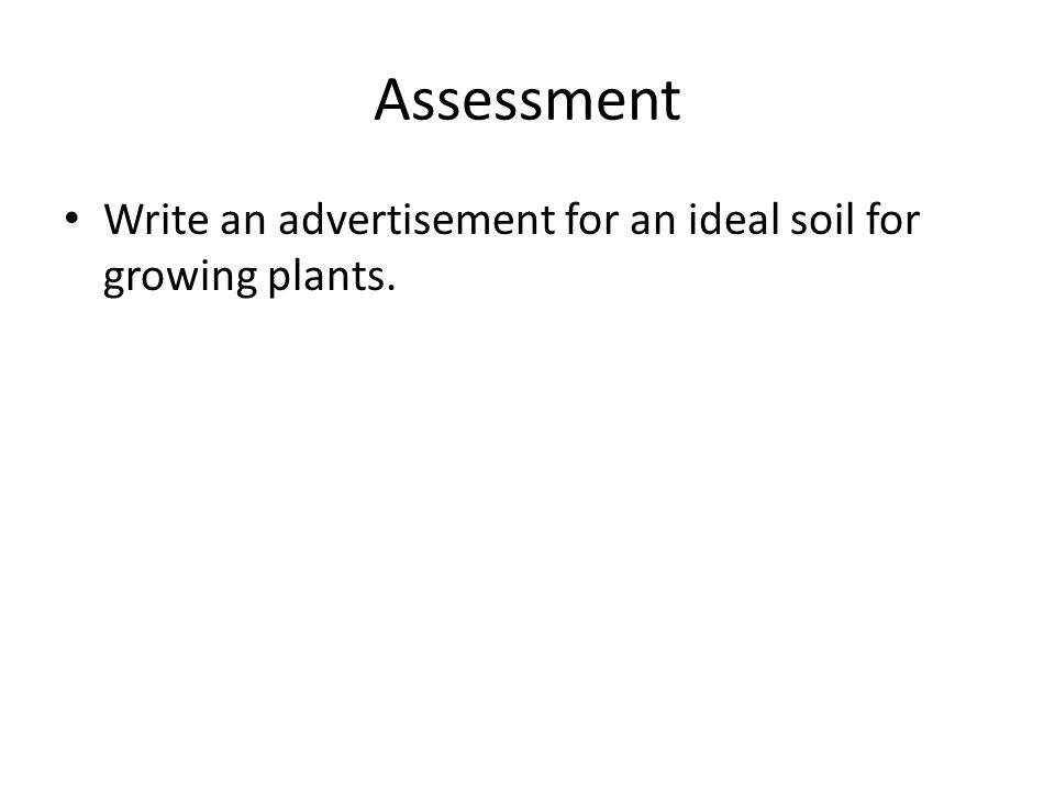Assessment Write an advertisement for an ideal soil for growing plants.