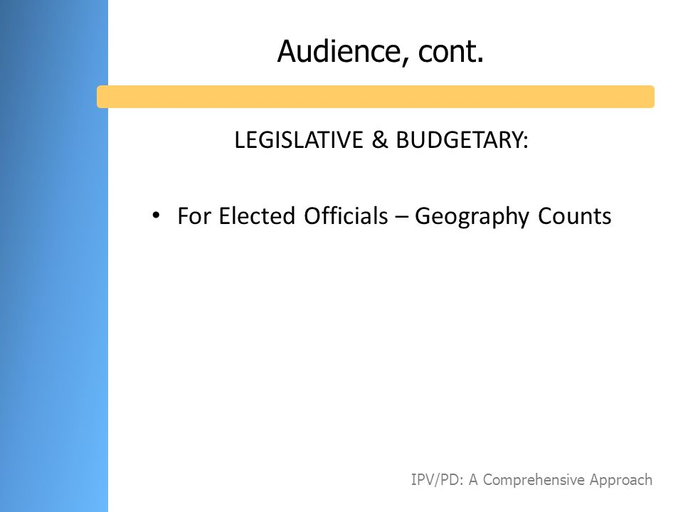 Audience, cont. LEGISLATIVE & BUDGETARY:
