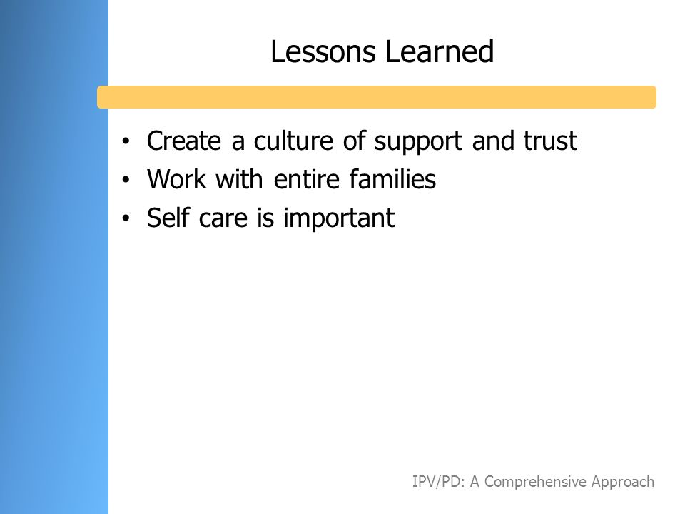 Lessons Learned Create a culture of support and trust