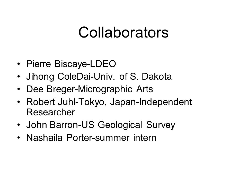 Collaborators Pierre Biscaye-LDEO Jihong ColeDai-Univ. of S. Dakota
