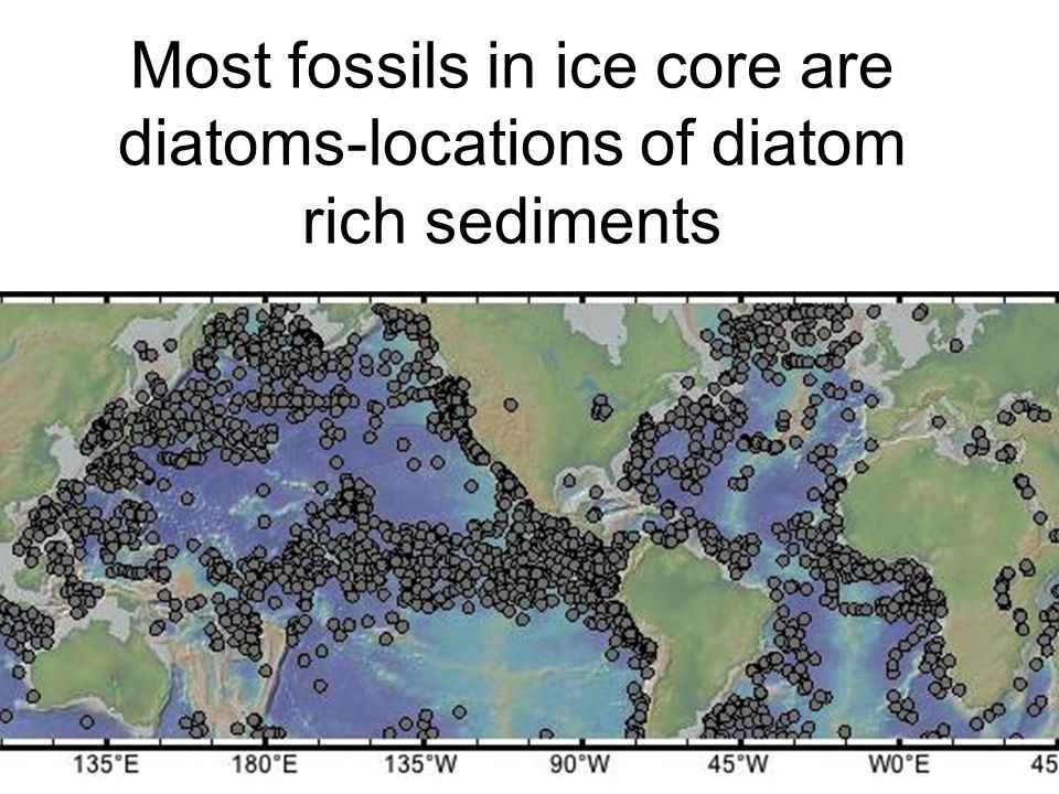 Most fossils in ice core are diatoms-locations of diatom rich sediments
